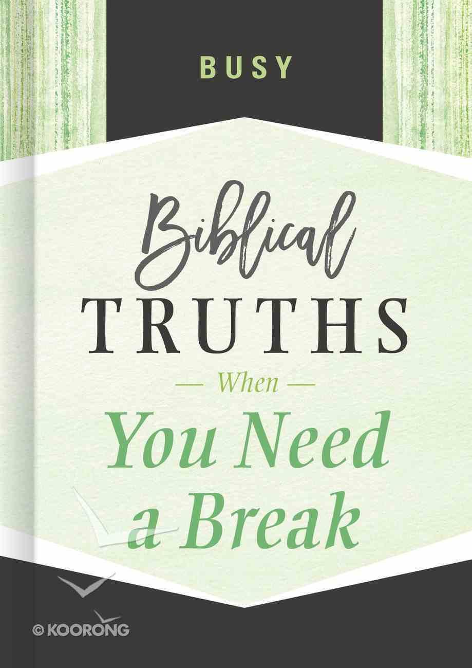 Busy: Biblical Truths When You Need a Break (Biblical Truths God's Way Series) Hardback