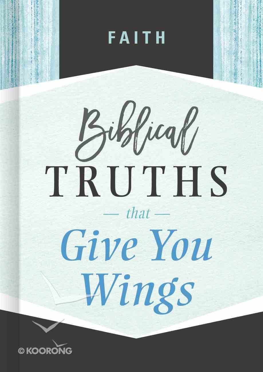 Faith: Biblical Truths That Give You Wings (Biblical Truths God's Way Series) Hardback