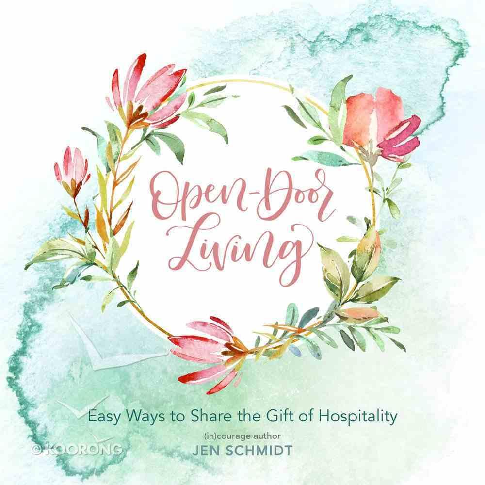 Open-Door Living: Easy Ways to Share the Gift of Hospitality Hardback