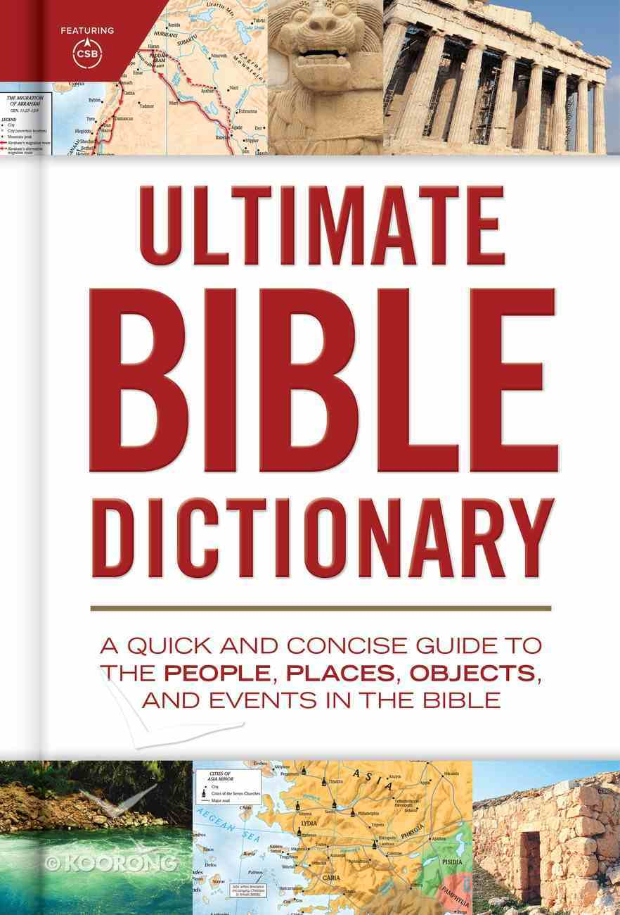 Ultimate Bible Dictionary: A Quick and Concise Guide to the People, Places, Objects, and Events in the Bible Hardback