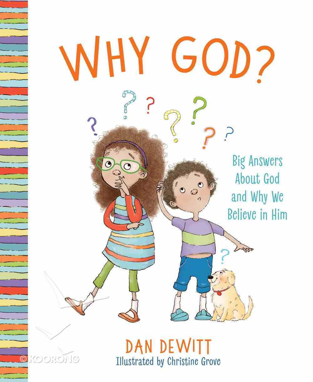 Why God?: Exploring Who God is and Why We Should Believe in Him Hardback