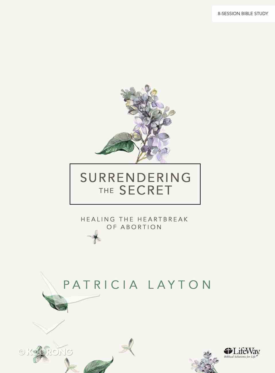 Surrendering the Secret: Healing the Heartbreak of Abortion (Bible Study Book, 8 Sessions) Paperback