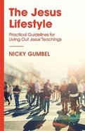Jesus Lifestyle, the - Practical Guidelines For Living Out Jesus' Teachings (Alpha Course) PB (Smaller)