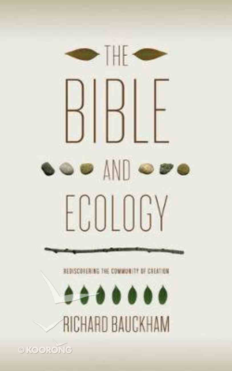 The Bible and Ecology: Rediscovering the Community of Creation Paperback