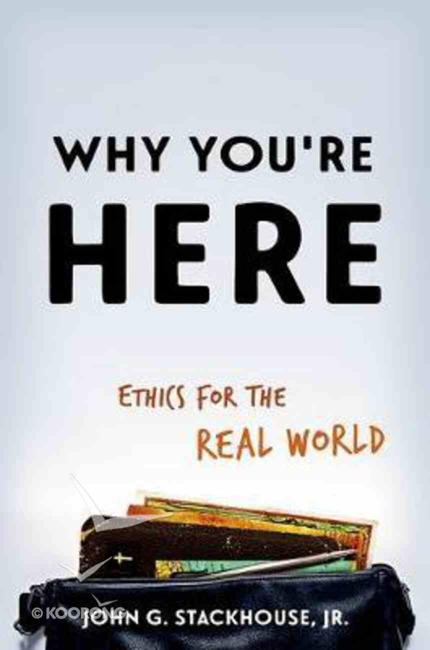 Why You're Here: Ethics For the Real World Paperback