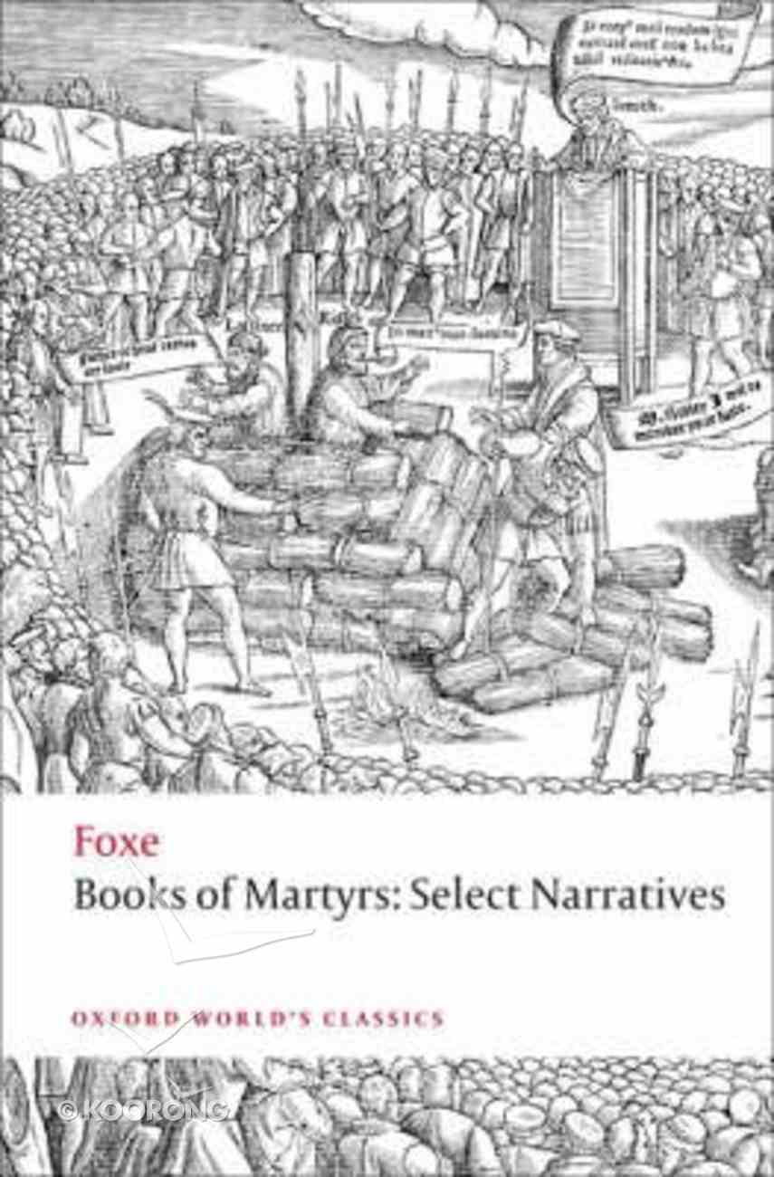 Foxe's Book of Martyrs: Select Narratives (Oxford World's Classics Series) Paperback