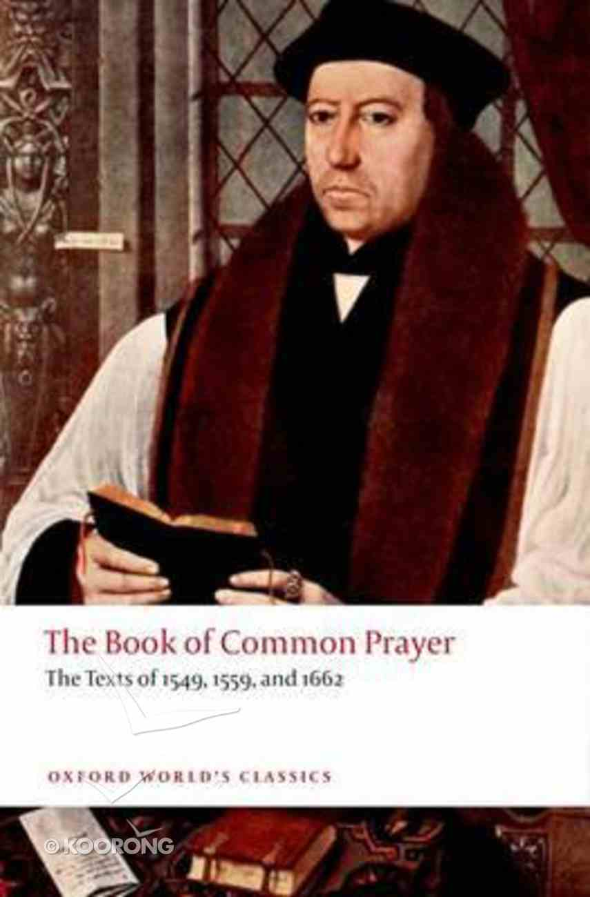 Book of Common Prayer, The: The Texts of 1549, 1559 and 1662 (Oxford World's Classics Series) Paperback