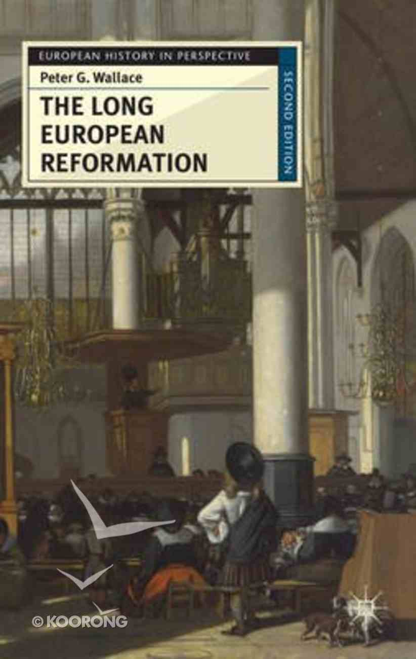 The Long European Reformation: Religion, Political Conflict, and the Search For Conformity, 1350-1750 Paperback