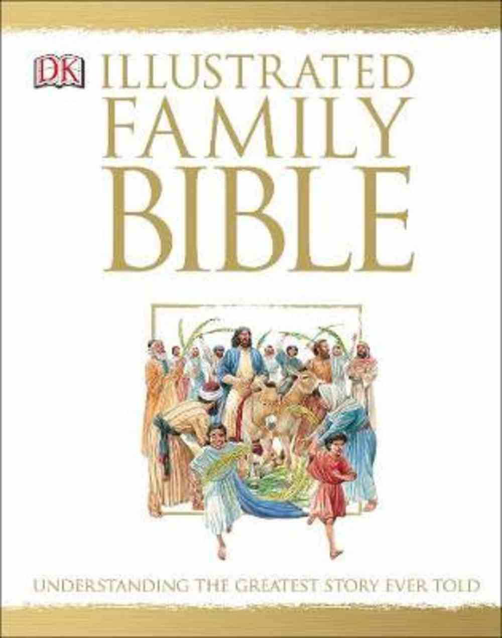 The Illustrated Family Bible: Understanding the Greatest Story Ever Told (Niv) Hardback