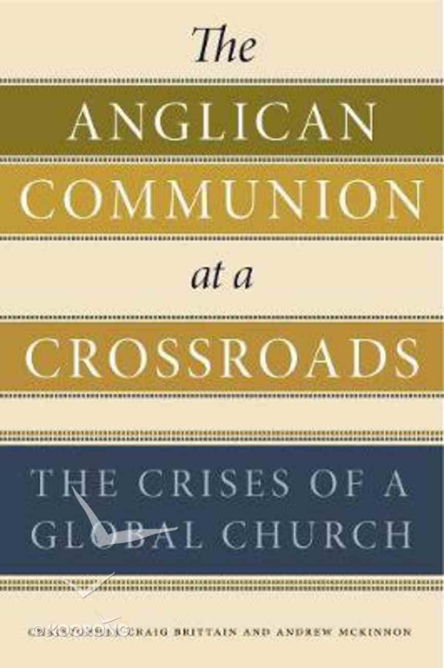 The Anglican Communion At a Crossroads: The Crises of a Global Church Hardback