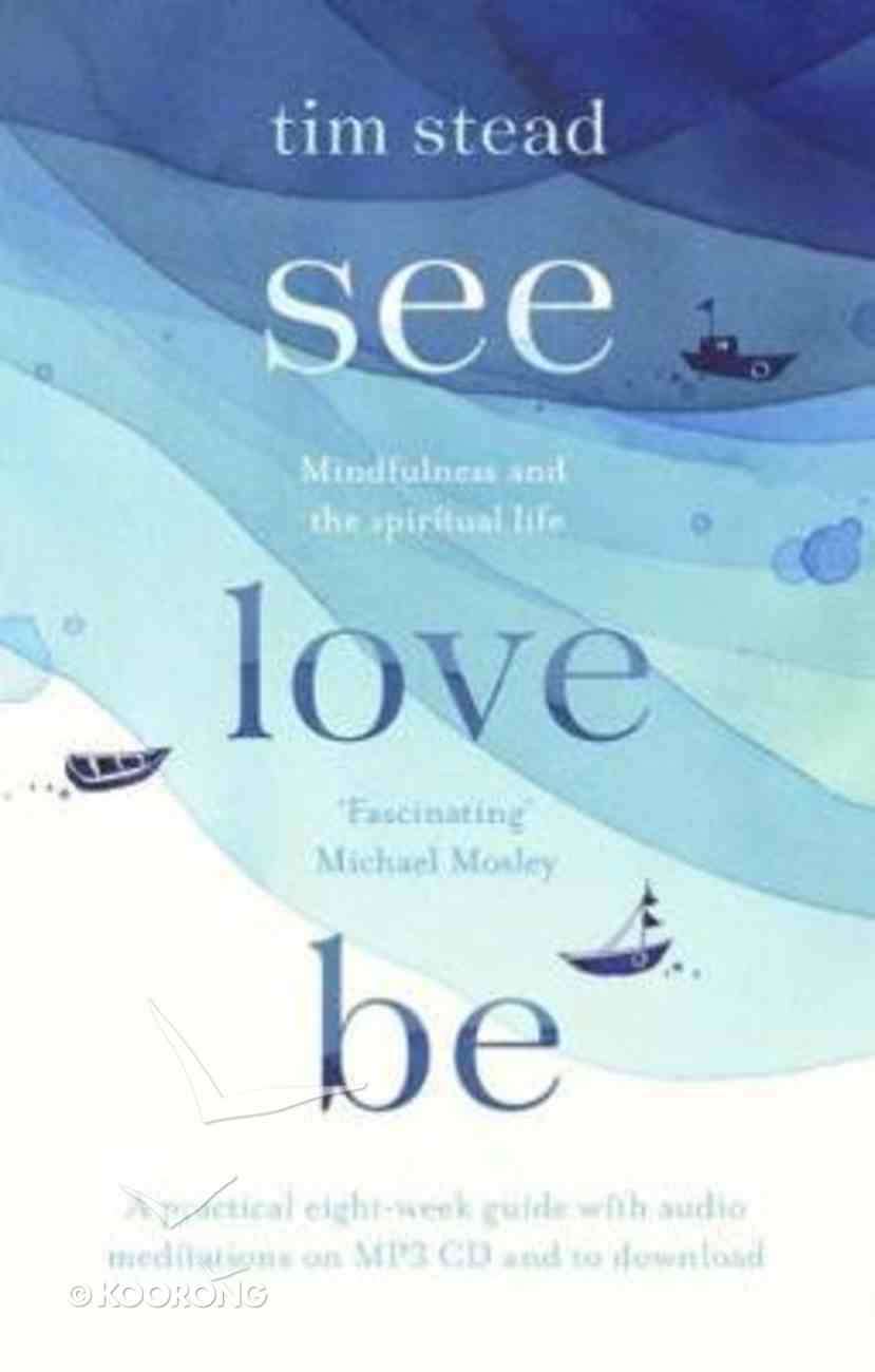 See, Love, Be: Making Sense of Life With Mindfulness Paperback