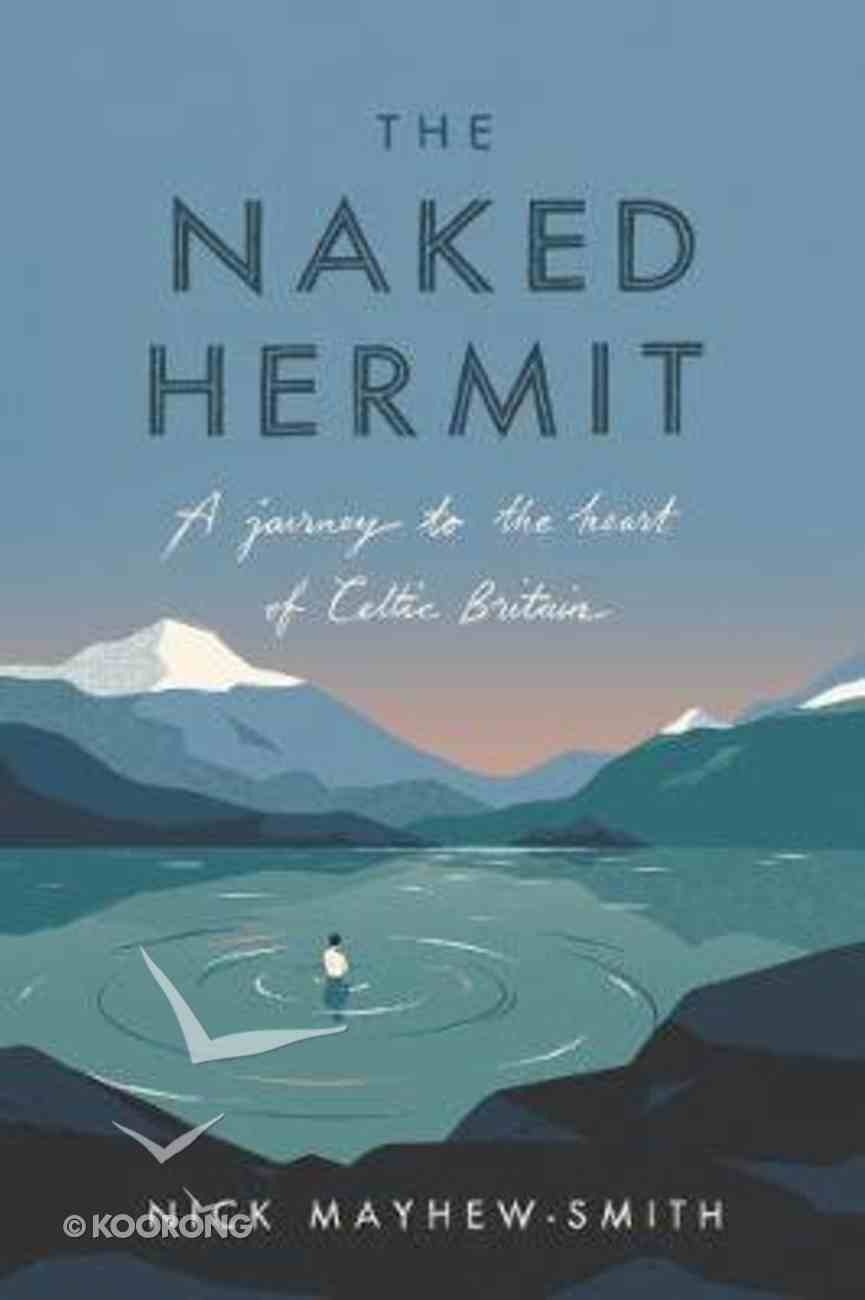 The Naked Hermit: A Journey to the Heart of Celtic Britain Hardback