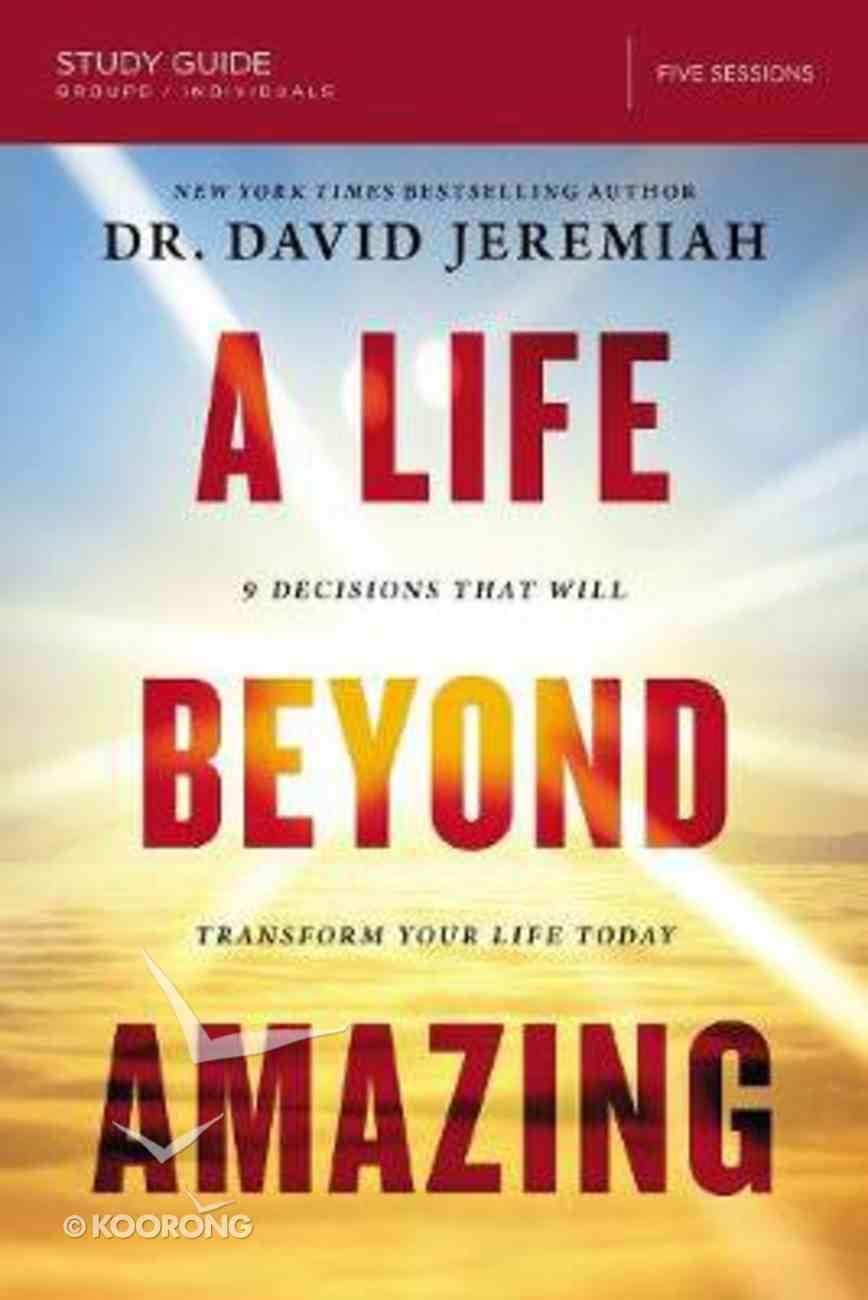 A Life Beyond Amazing: 9 Decisions That Will Transform Your Life Today (Study Guide) Paperback