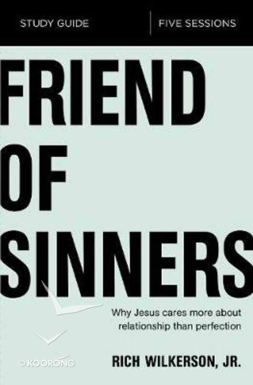 Friend of Sinners: Why Jesus Care More About Relationship Than Perfection (Study Guide) Paperback