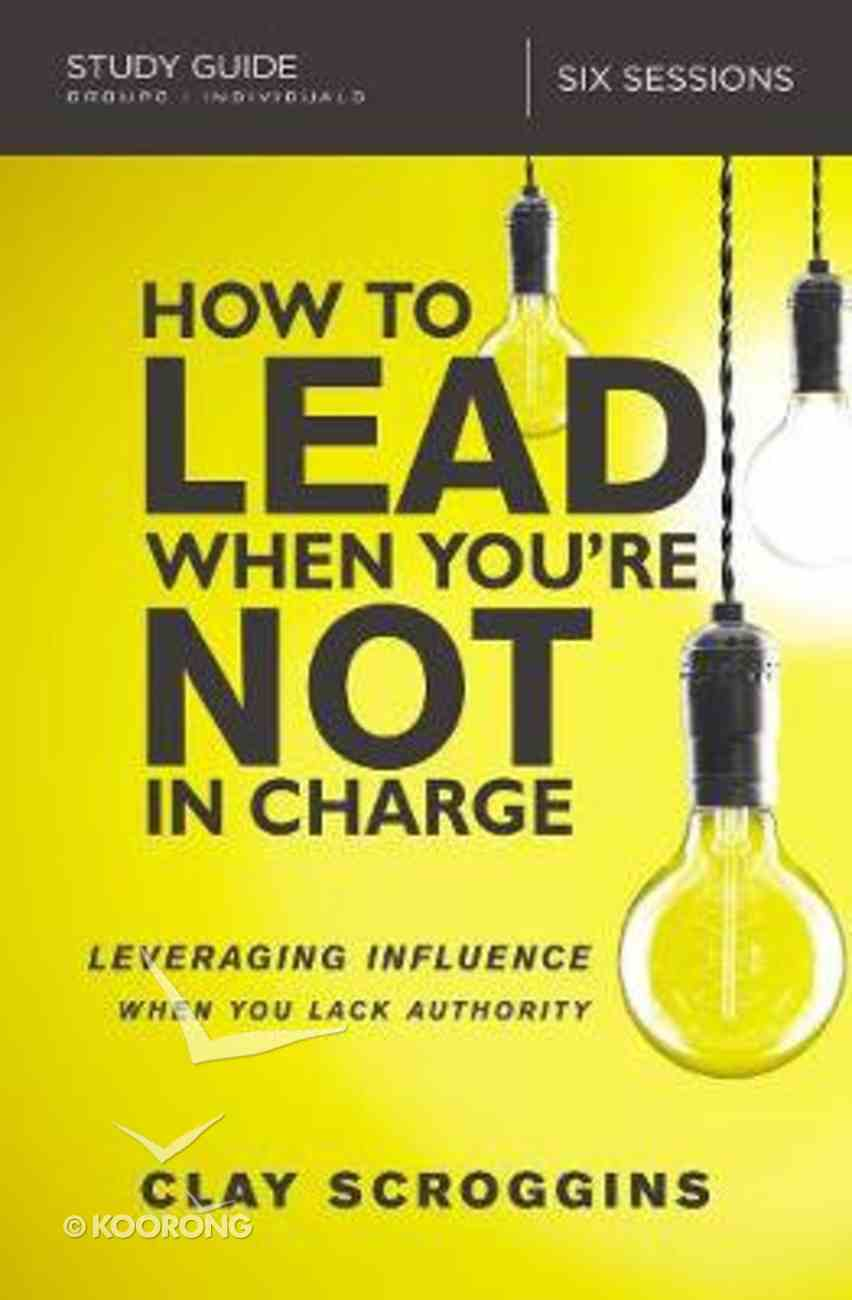How to Lead When You're Not in Charge: Leveraging Influence When You Lack Authority (Study Guide) Paperback