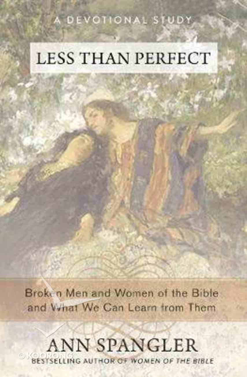 Less Than Perfect: Broken Men and Women of the Bible and What We Can Learn From Them (A Devotional Study) Paperback
