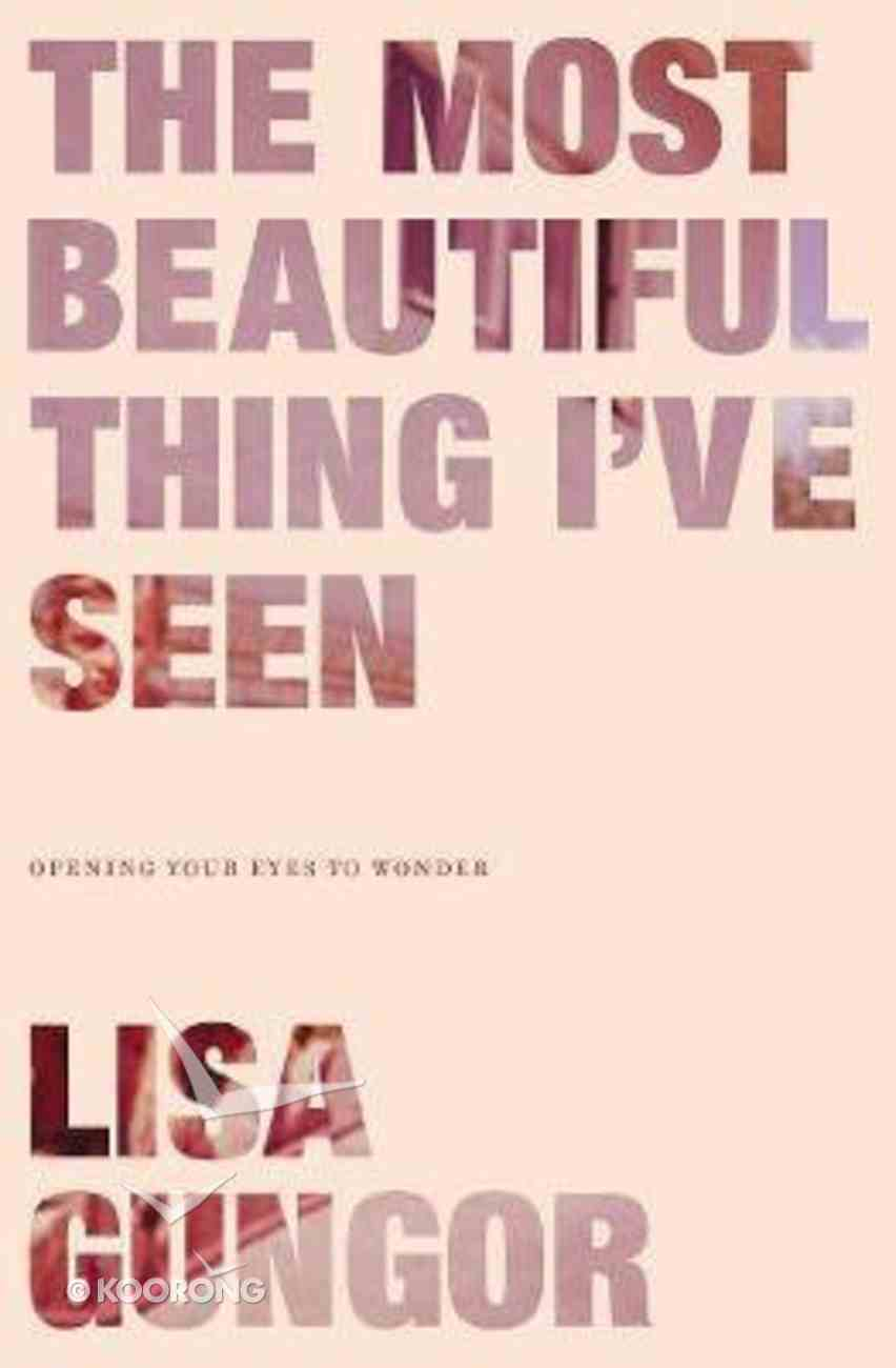 The Most Beautiful Thing I've Seen: Opening Your Eyes to Wonder Paperback