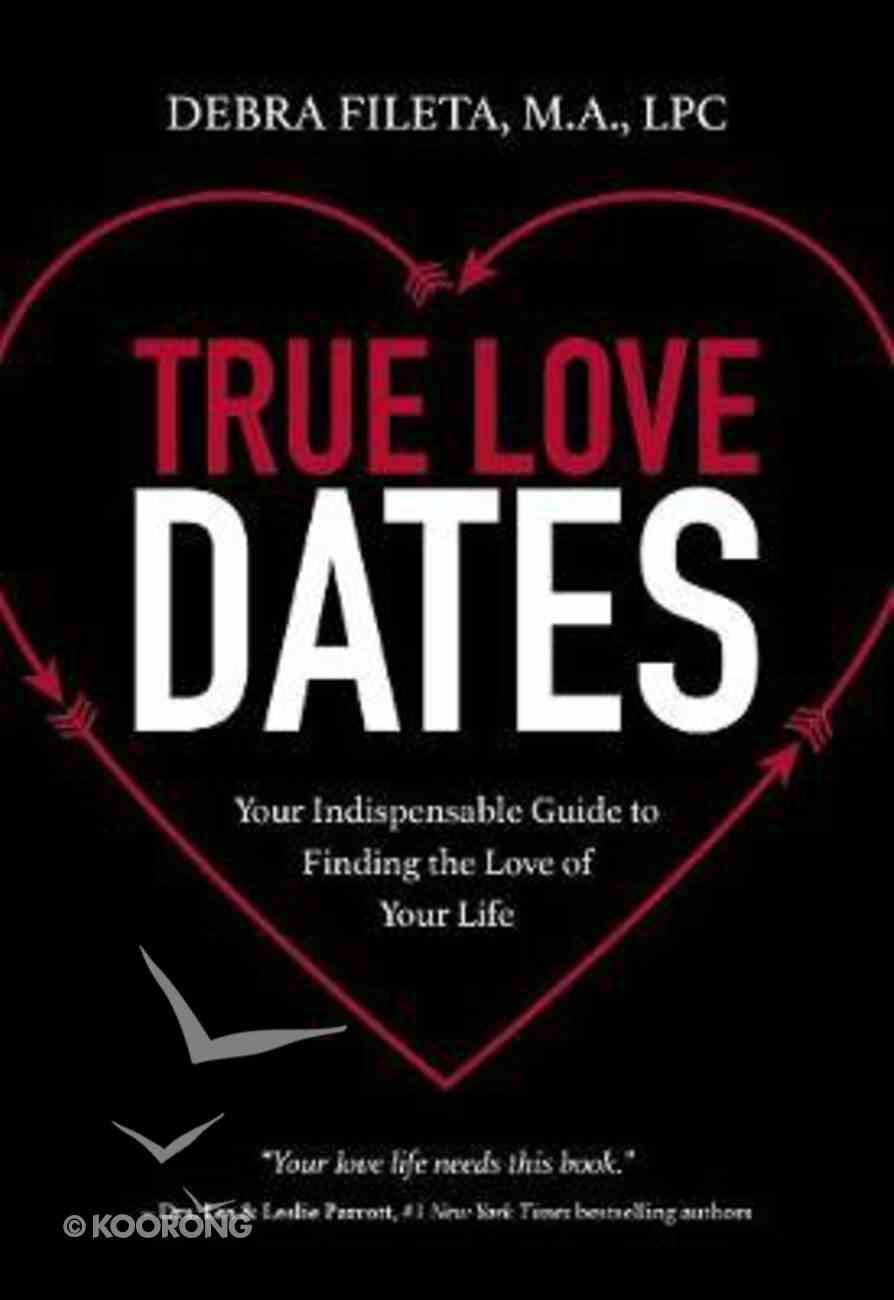 True Love Dates: Your Indispensable Guide to Finding the Love of Your Life Paperback