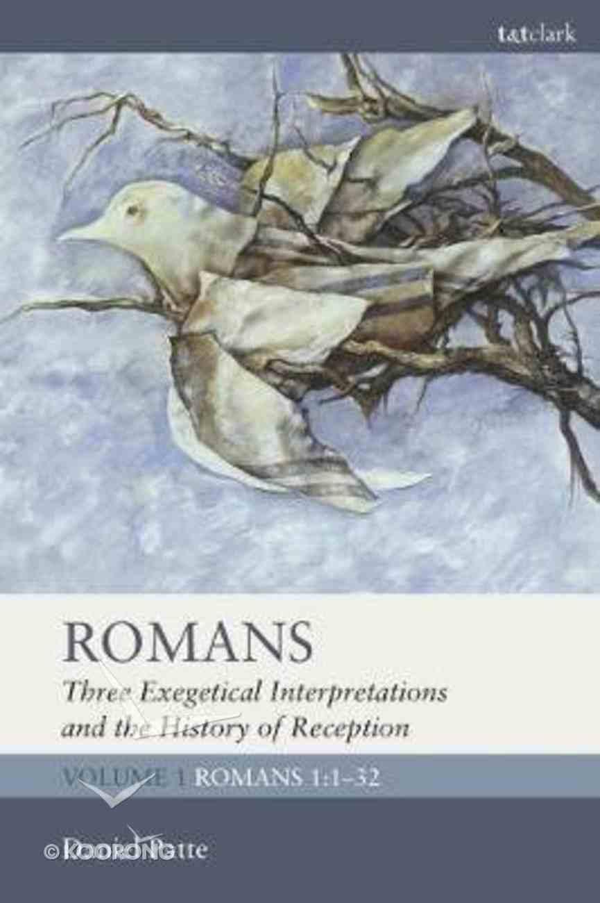 Romans 1: 1-32  Three Exegetical Interpretations and the History of Reception (Vol #01) Hardback