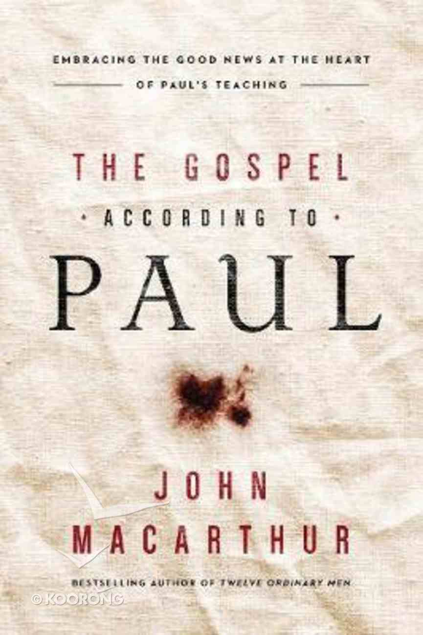 The Gospel According to Paul: Embracing the Good News At the Heart of Paul's Teachings Paperback
