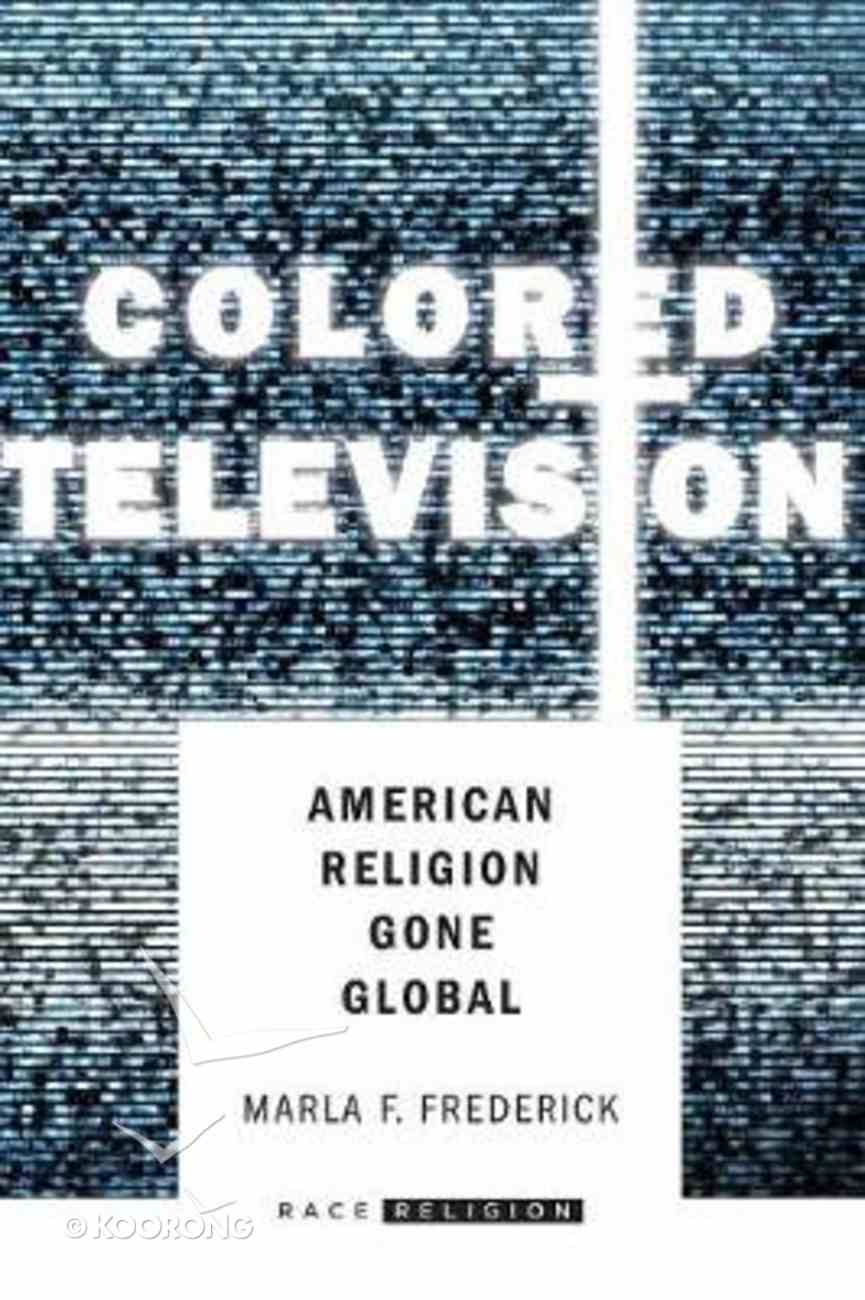 Colored Television: American Religion Gone Global Paperback