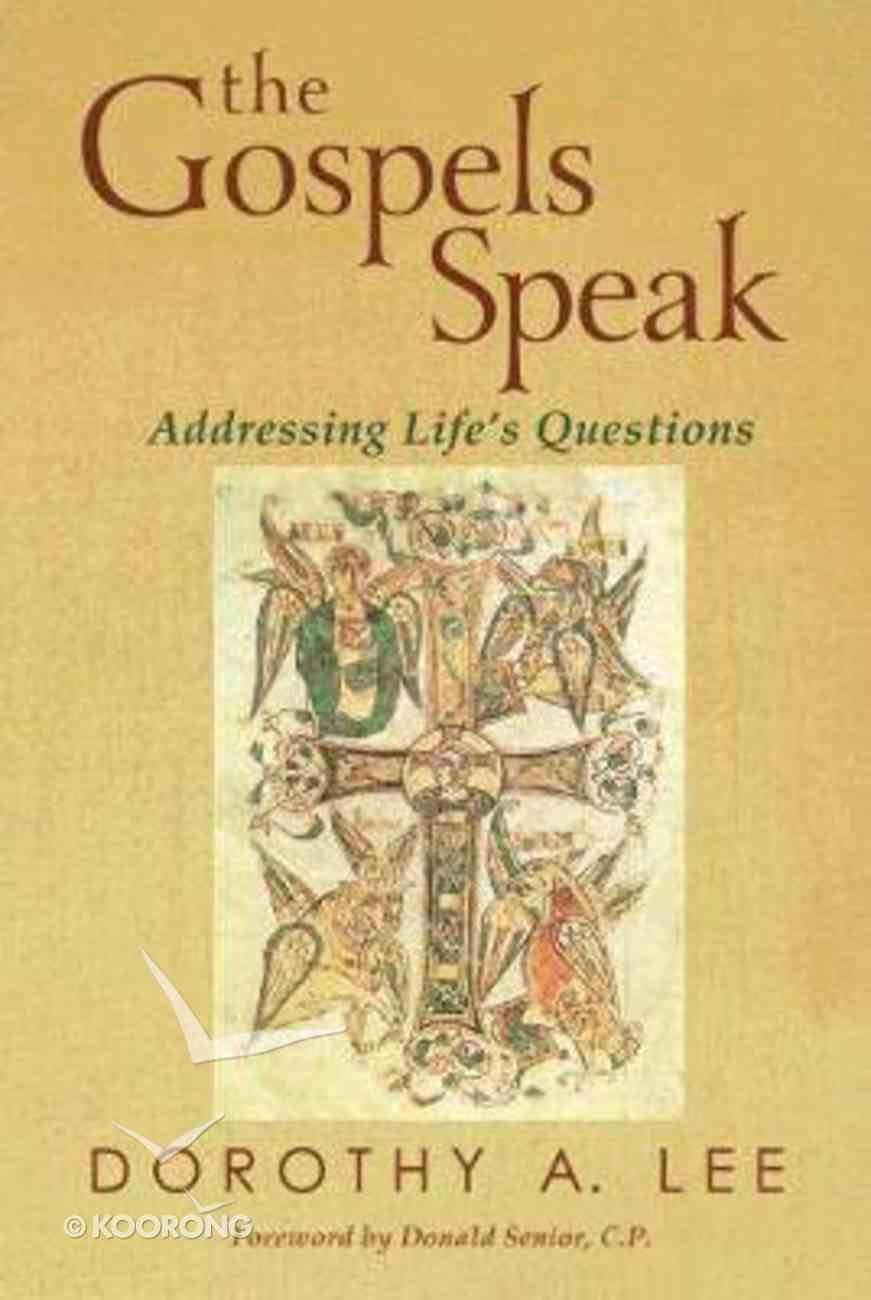 The Gospels Speak: Addressing Life's Questions Paperback