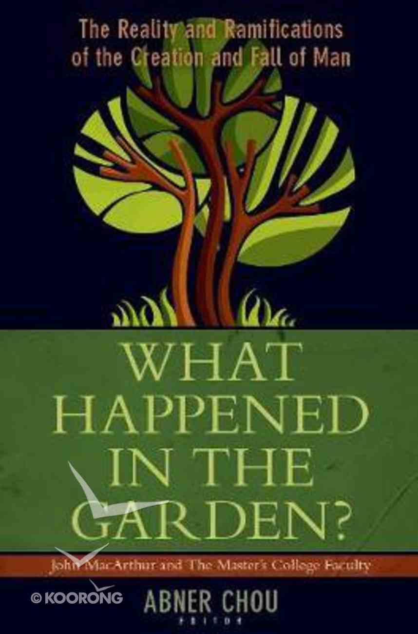 What Happened in the Garden?: The Reality and Ramifications of the Creation and Fall of Man Paperback