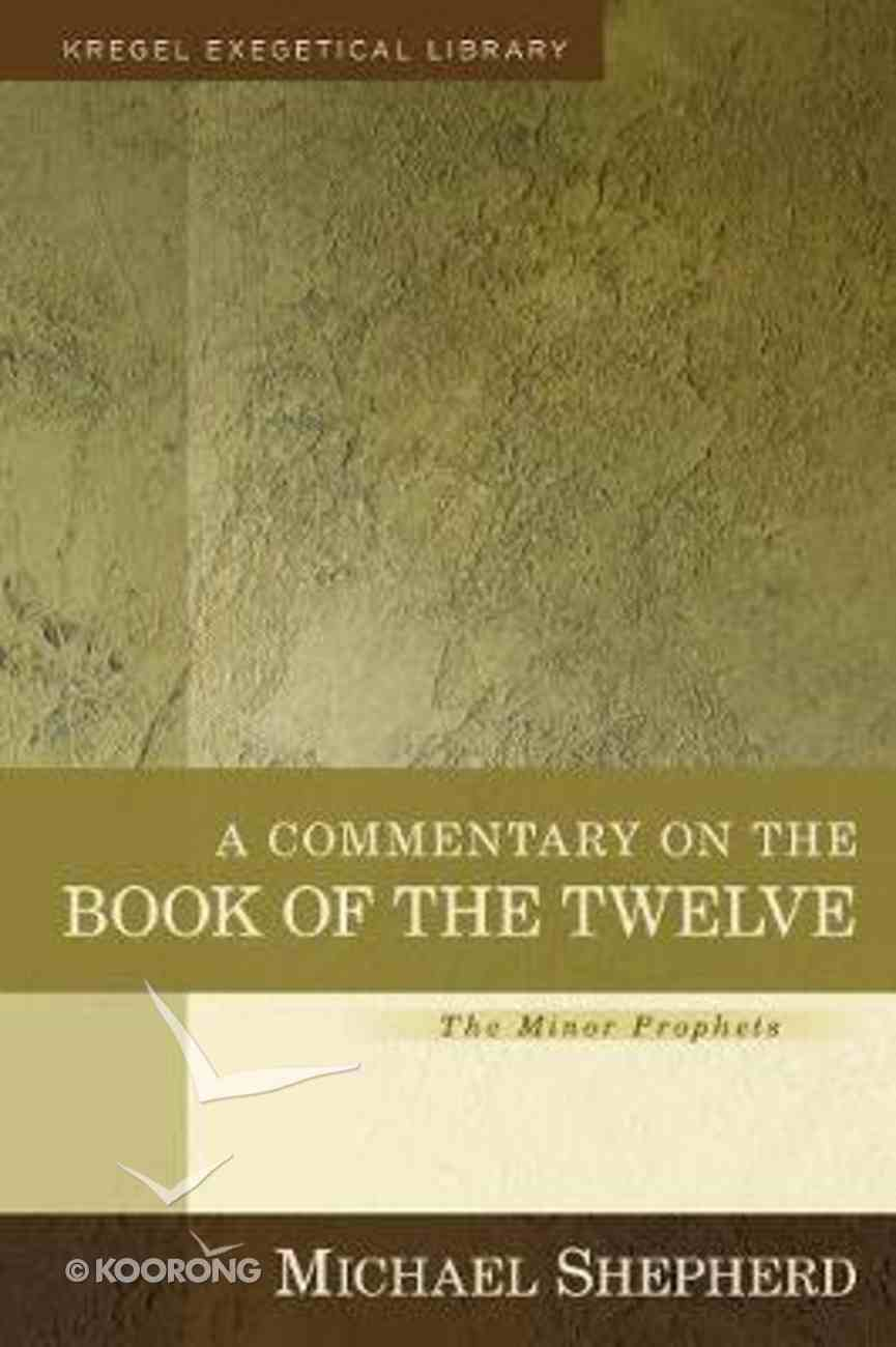 Commentary on the Book of the Twelve, a - the Minor Prophets (Kregel Exegetical Library Series) Hardback