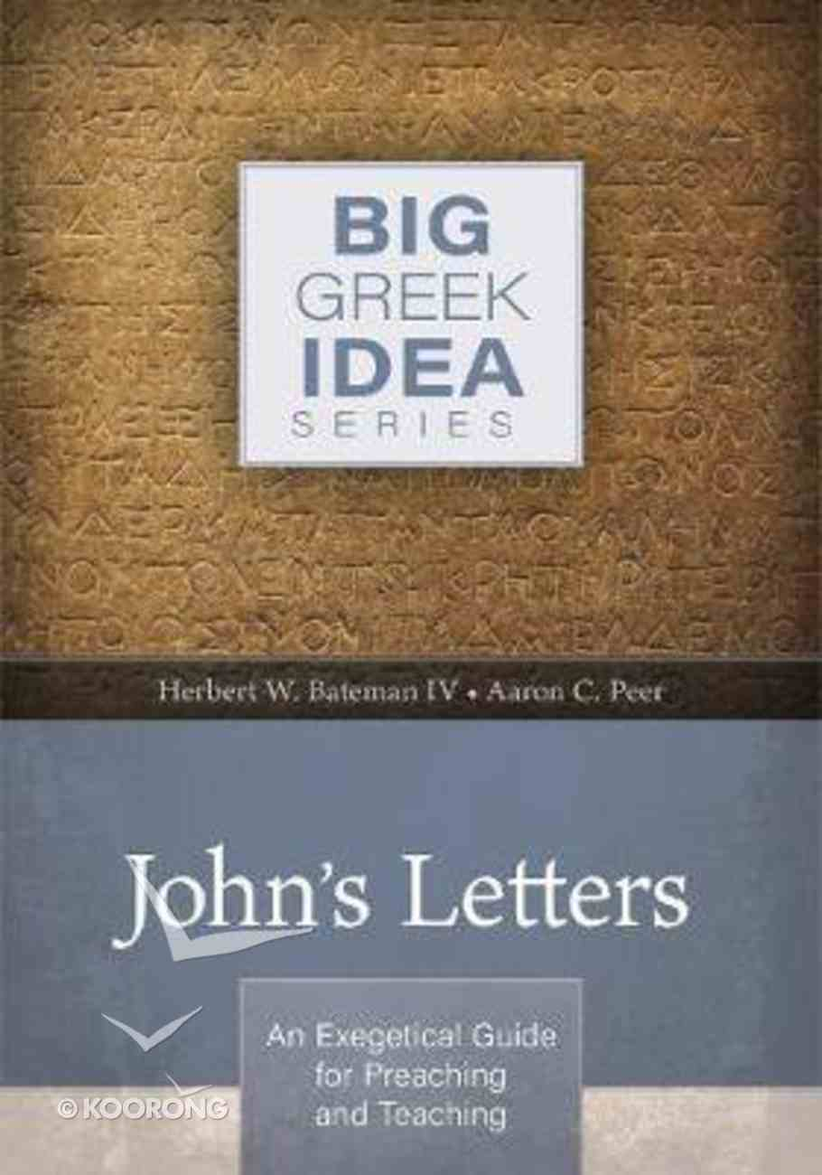 John's Letters - An Exegetical Guide For Preaching and Teaching (Big Greek Idea Series) Paperback