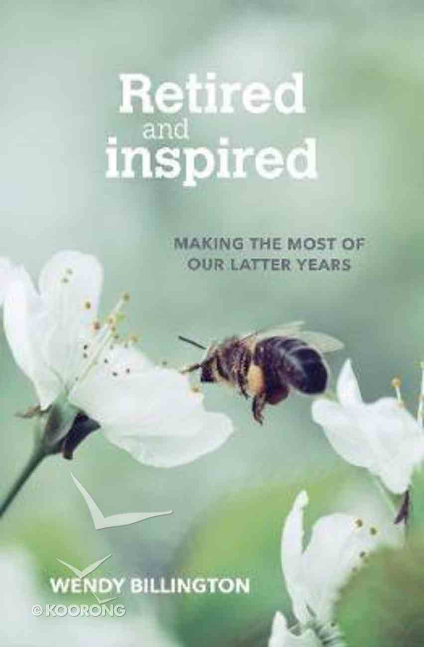 Retired and Inspired: Making the Most of Our Latter Years PB (Smaller)