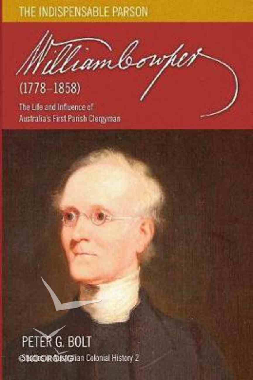 William Cowper the Indispensable Parson - the Life and Influence of Australia's First Parish Clergyman (1778-1858) (#02 in Studies In Australian Colonial History Series) Paperback