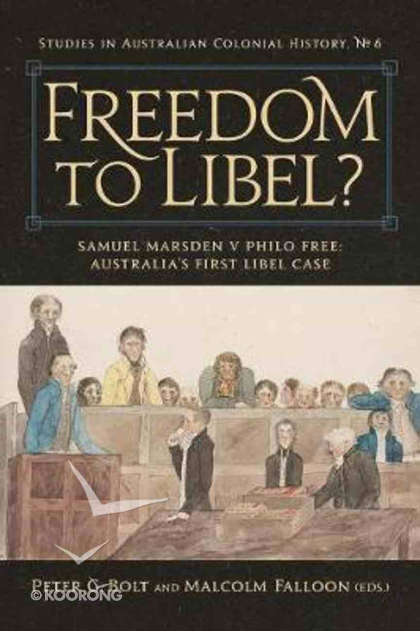 Freedom to Libel? - Samuel Marsden V. Philo Free - Australia's First Libel Case (#06 in Studies In Australian Colonial History Series) Paperback