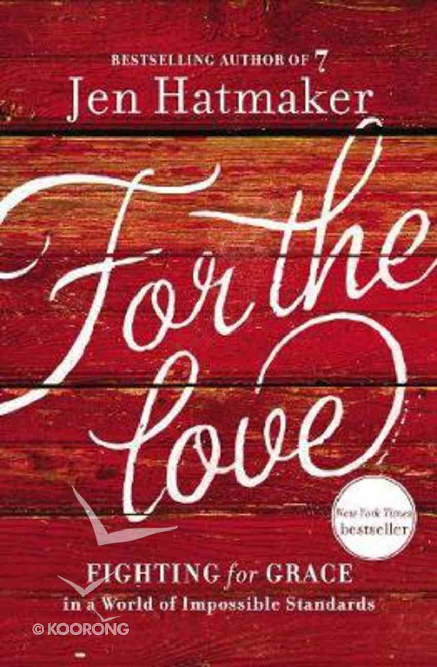 For the Love: Fighting For Grace in a World of Impossible Standards Paperback
