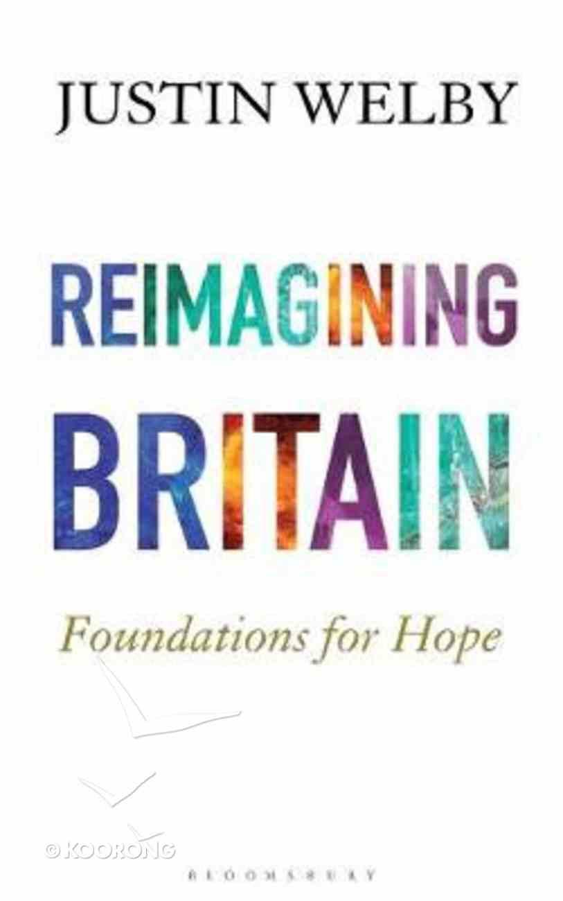 Reimagining Britain: Foundations For Hope Hardback