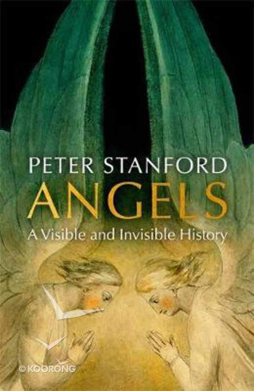 Angels: A Visible and Invisible History Hardback
