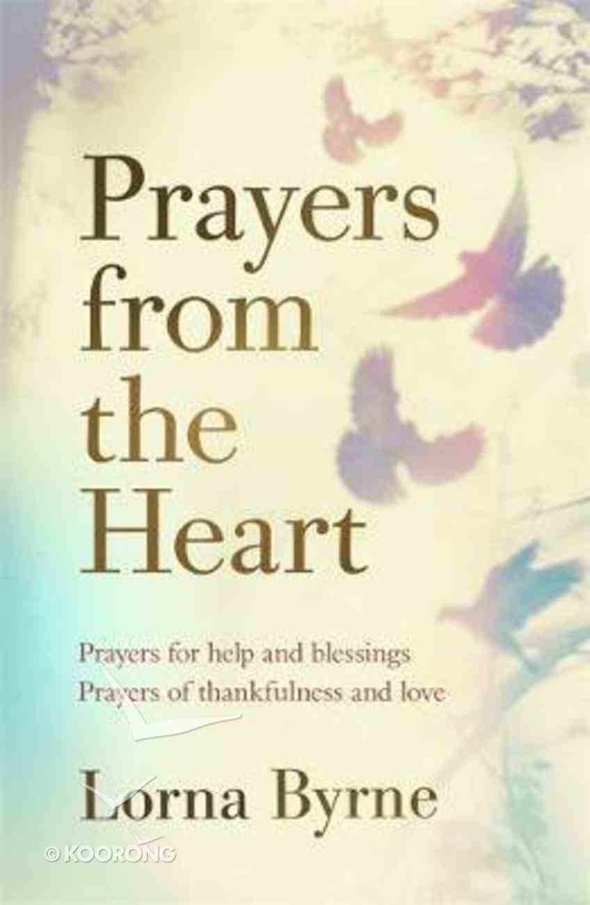 Prayers From the Heart: Prayers For Help and Blessings, Prayers of Thankfulness and Love Hardback