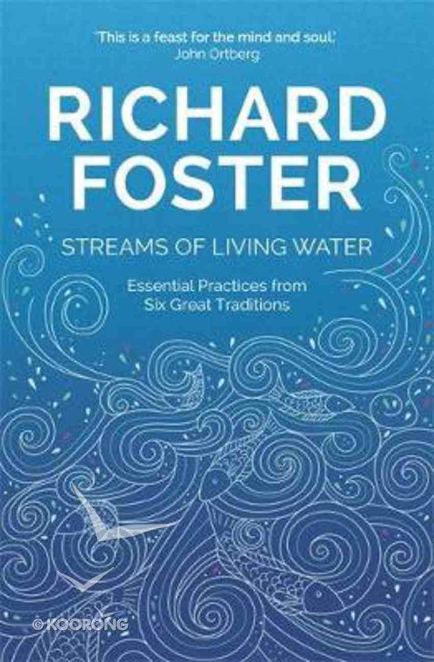 Streams of Living Water: Celebrating the Great Traditions of Christian Faith PB (Smaller)