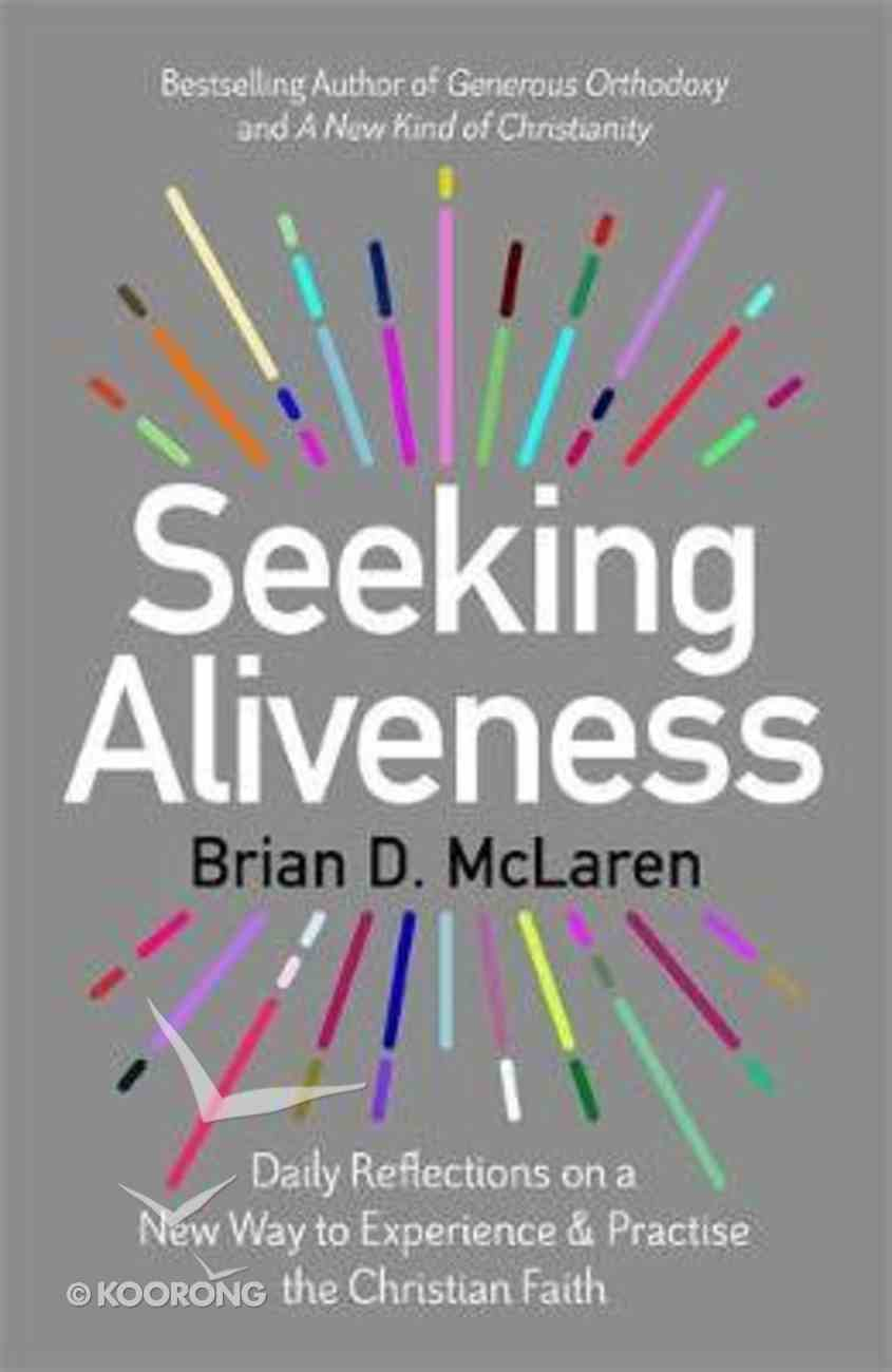 Seeking Aliveness: Daily Reflections on a New Way to Experience and Practise the Christian Faith PB (Smaller)