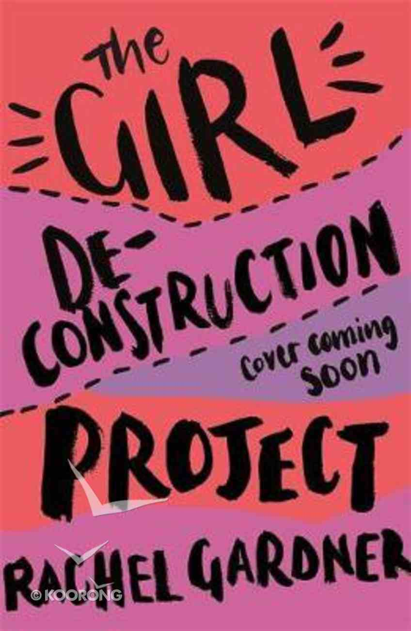 The Girl De-Construction Project: Wildness, Wonder and Being a Woman Hardback