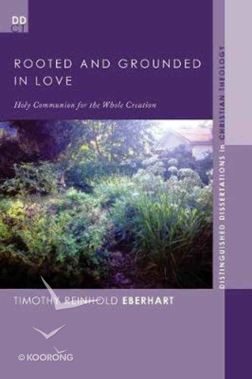 Rooted and Grounded in Love: Holy Communion For the Whole Creation Paperback