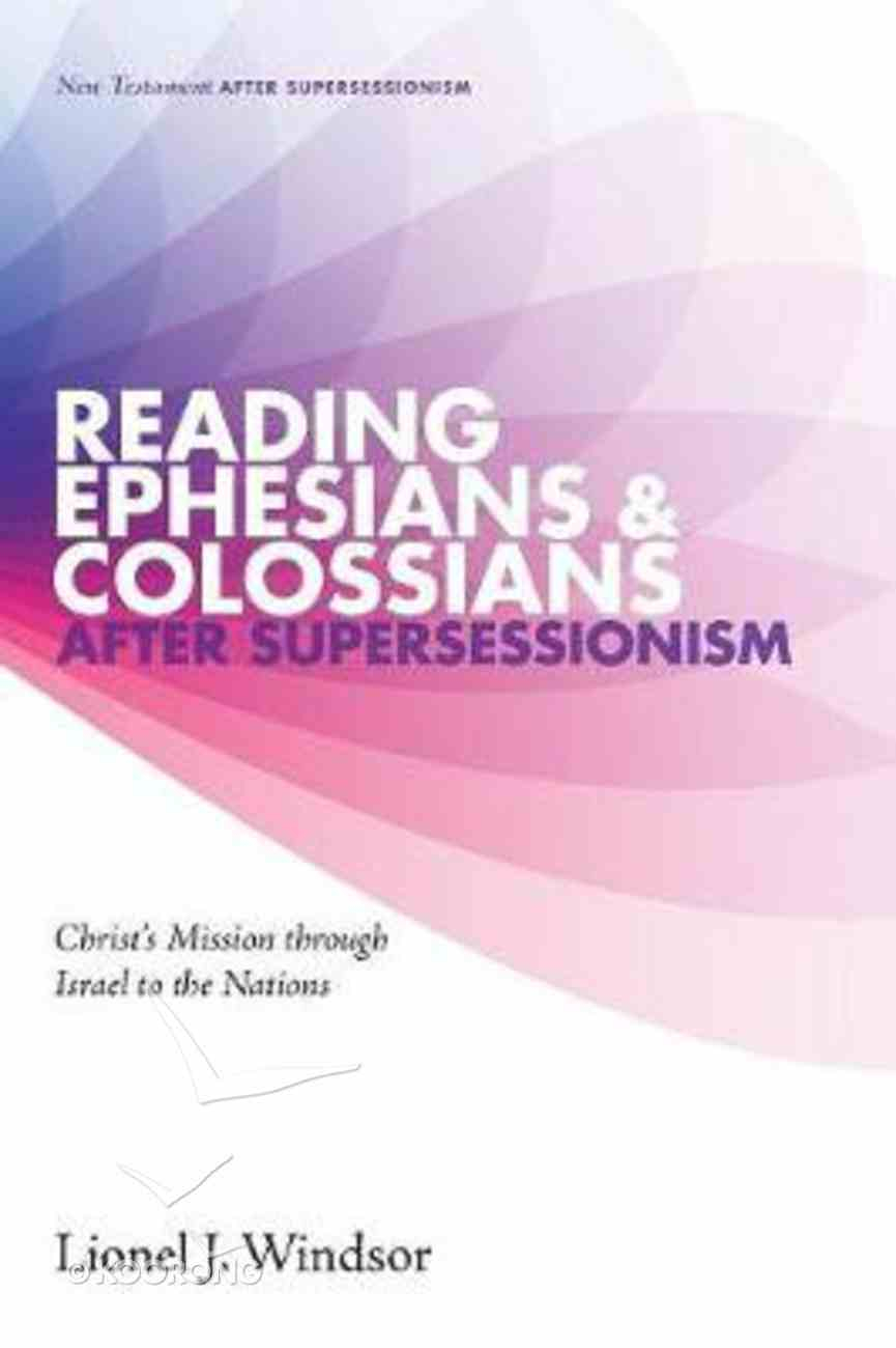 Reading Ephesians and Colossians After Supersessionism - Christ's Mission Through Israel to the Nations (#02 in New Testament After Supersessionism Series) Paperback