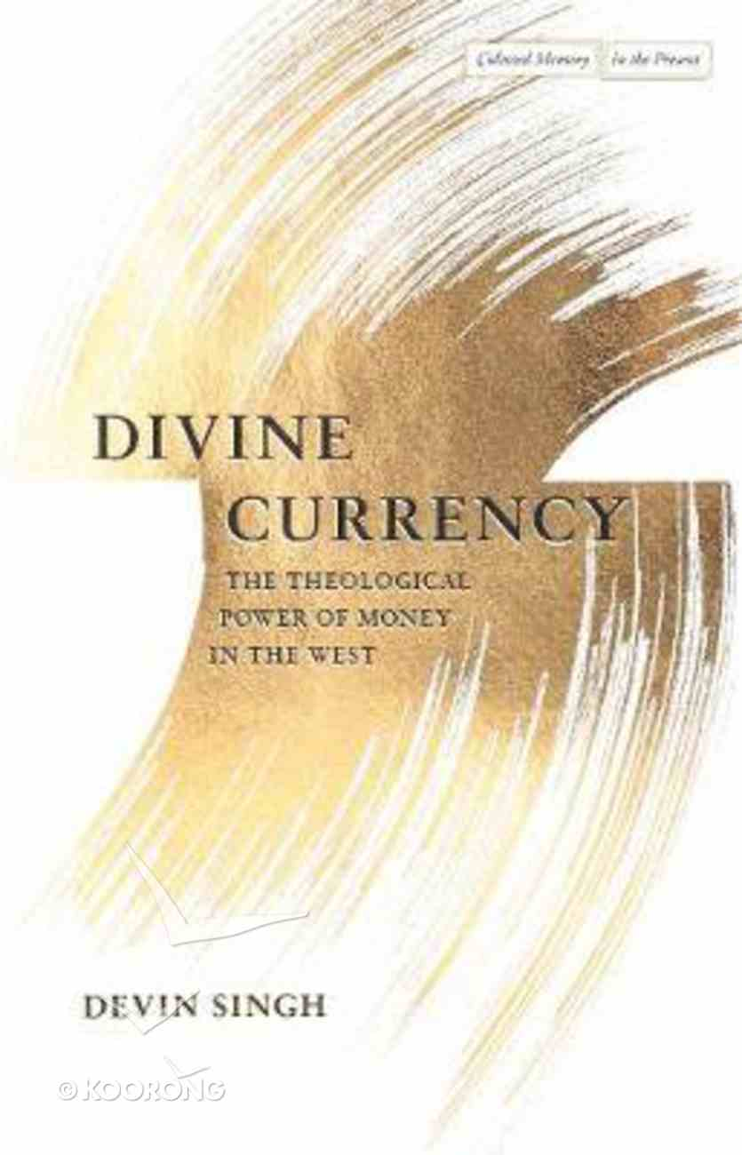 Divine Currency: The Theological Power of Money in the West Paperback