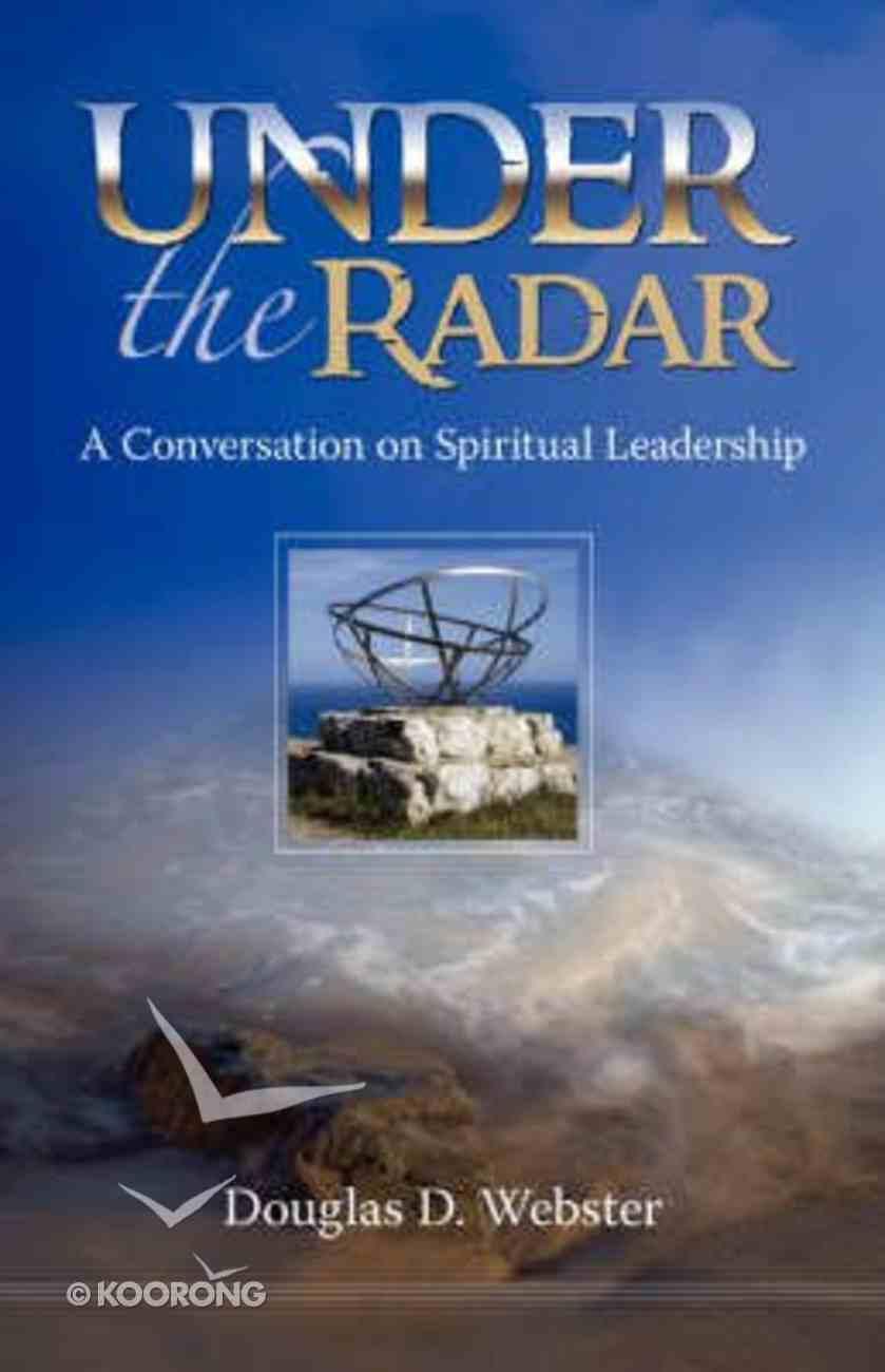 Under the Radar: A Conversation on Spiritual Leadership Paperback