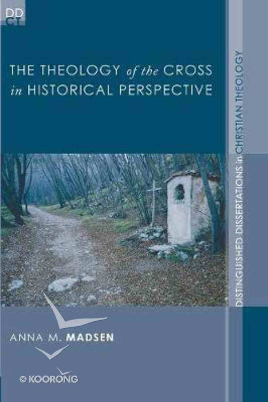 The Theology of the Cross in Historical Perspective (Distinguished Dissertations In Christian Theology Series) Paperback