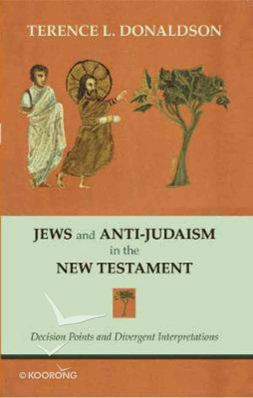 Jews and Anti-Judaism in the New Testament: Decision Points and Divergent Interpretations Paperback