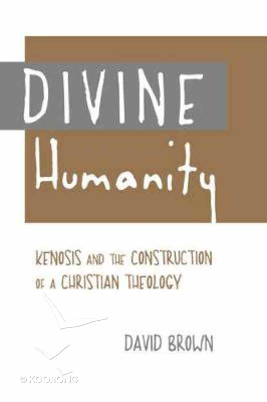 Divine Humanity: Kenosis and the Construction of a Christian Theology Hardback