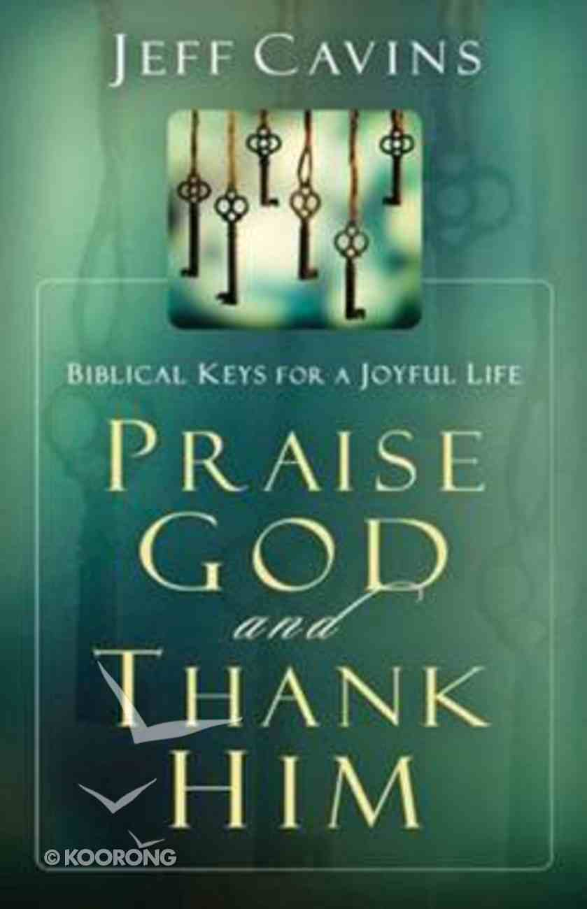 Praise God and Thank Him: Biblical Keys For a Joyful Life Paperback