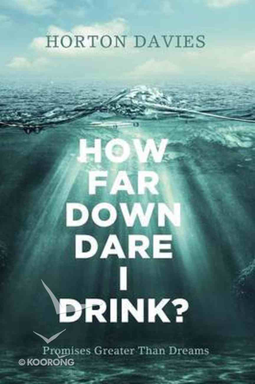 How Far Down Dare I Drink?: Promises Greater Than Dreams Paperback
