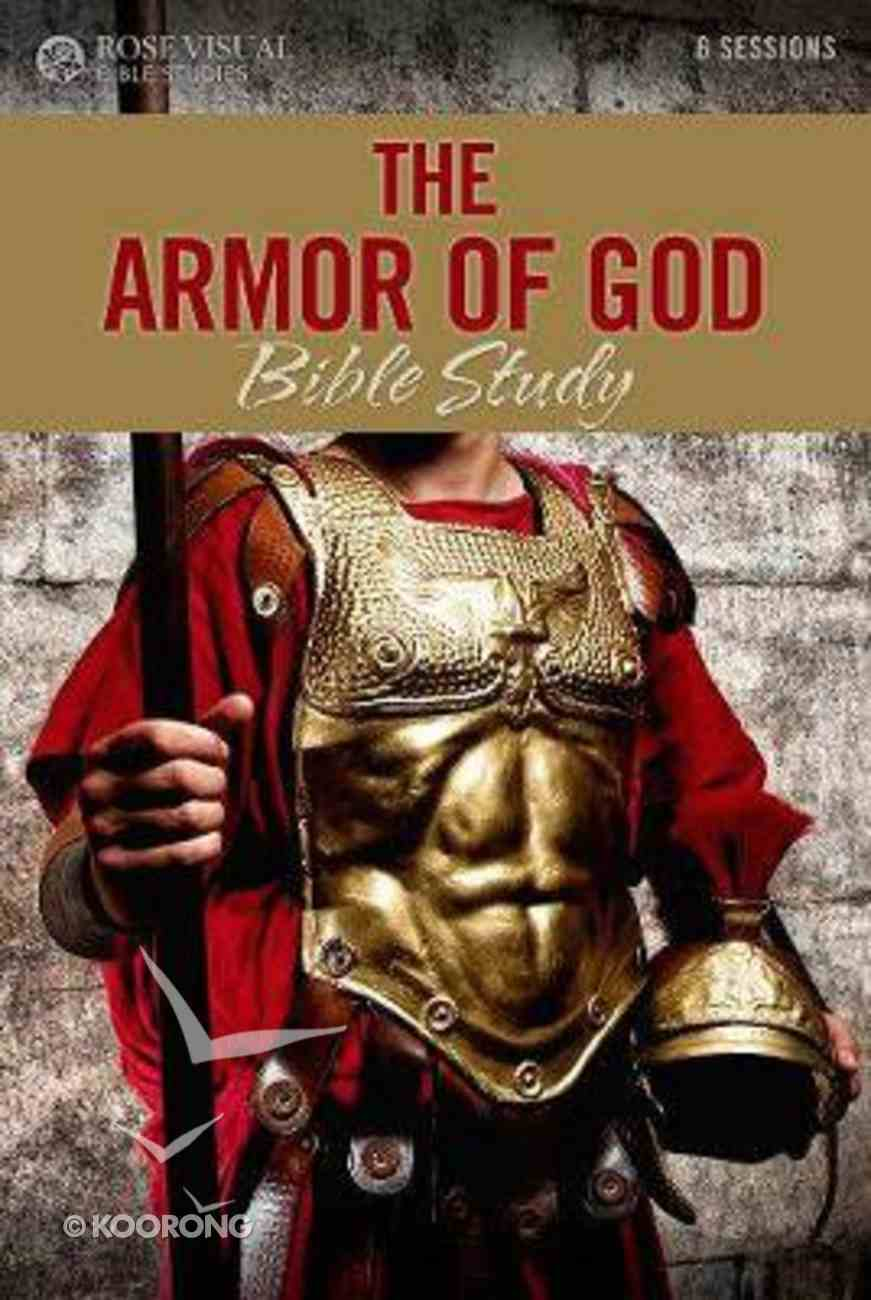 The Armor of God (6 Sessions) (Rose Visual Bible Studies Series) Paperback