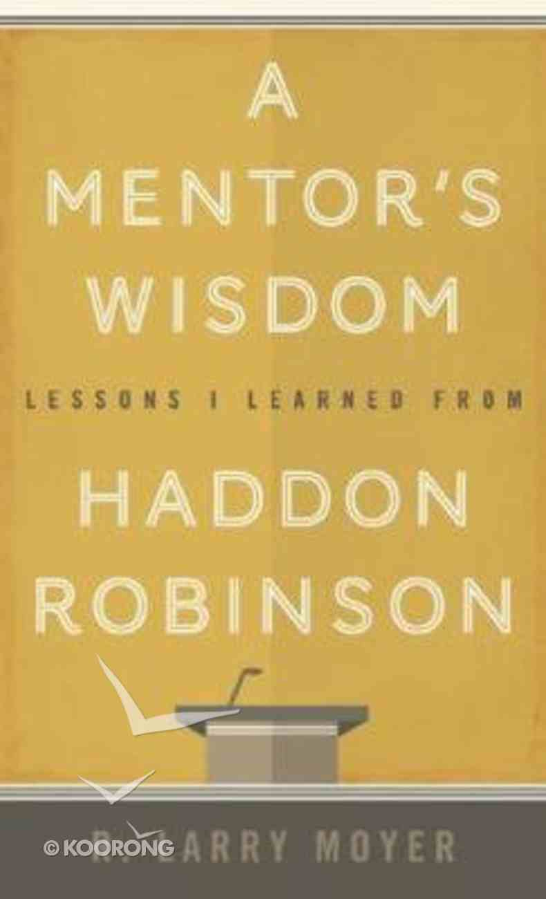 A Mentor's Wisdom: Lessons I Learned From Haddon Robinson Paperback
